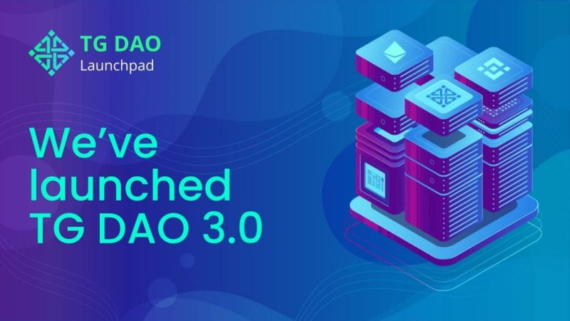Launchpad TG DAO 3.0 Has Announced Its Launch And Is Preparing For A Private Token Sale Round