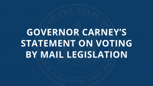 Governor Carney's Statement on Voting by Mail Legislation