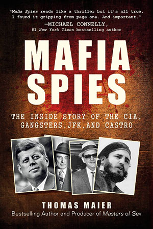 Cover image of the book Mafia Spies: The Inside Story of the CIA, Gangsters, JFK, and Castro, by Fordham graduate Thomas Maier