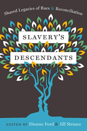 Cover image of the book Slavery's Descendants: Shared Legacies of Race and Reconciliation, edited by Fordham graduate Dionne Ford