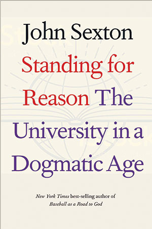 Cover image of the book Standing for Reason: The University in a Dogmatic Age, by Fordham graduate John Sexton
