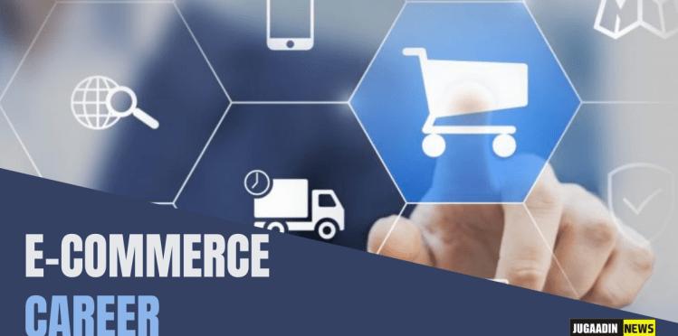 Career in E-commerce: career scope, jobs, salary, courses