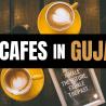 Cafes In Gujarat