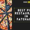Best pizza restaurants in Fatehabad