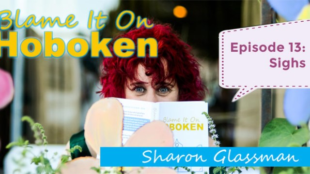 Blame It On Hoboken Ep.13: Sighs