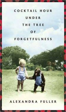 """Cocktail Hour Under the Tree of Forgetfulness"""" by Alexandra Fuller"""