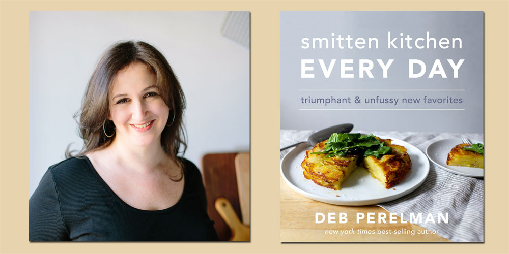 "Booktalk: Deb Perelman and  ""Smitten Kitchen Every Day: Triumphant & Unfussy New Favorites"""