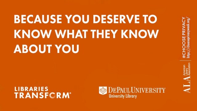 Because you deserve to know what they know about you. Libraries Transform