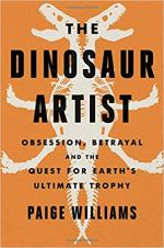 Book cover for The Dinosaur Artist: Obsession, Betrayal and the Quest for Earth's Ultimate Trophy by Paige Williams