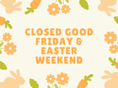 Closed Good Friday and Easter Weekend