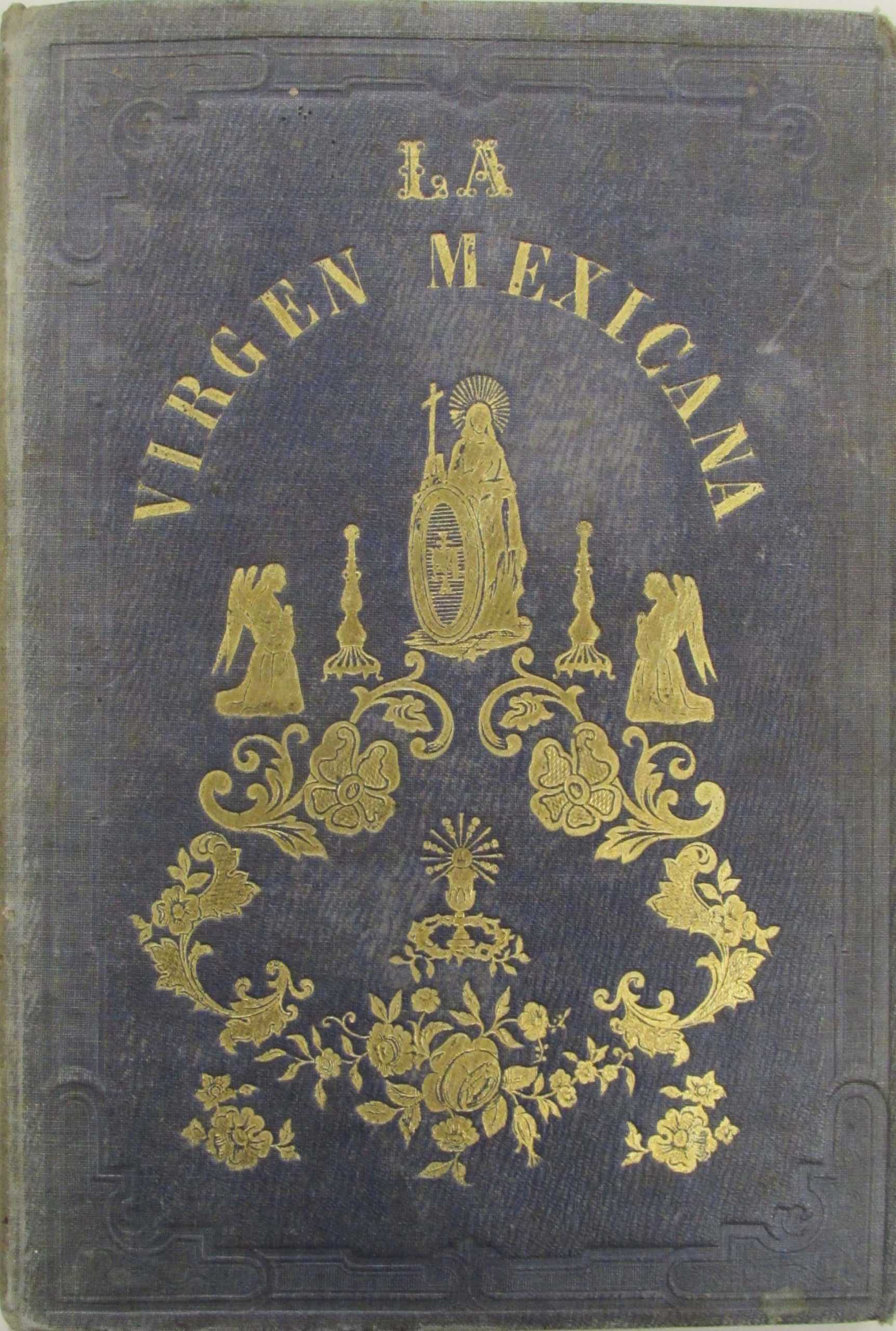 Book Cover that gives the title as La Virgen Mexicana with an image of Our Lady of Guadalupe with two angels and other decorative elements.