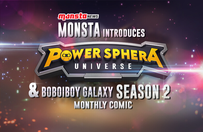 Monsta The Next Chapter: Power Sphera Universe (PSU) & First Look At The BoBoiBoy Galaxy Season 2 Monthly Comic