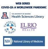 a worldwide pandemic and logos of university of arizona health sciences library, ventanilla de salud, el rio health, and the national library of medicine