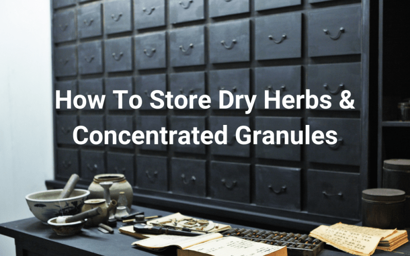 How To Store Dry Herbs & Concentrated Granules