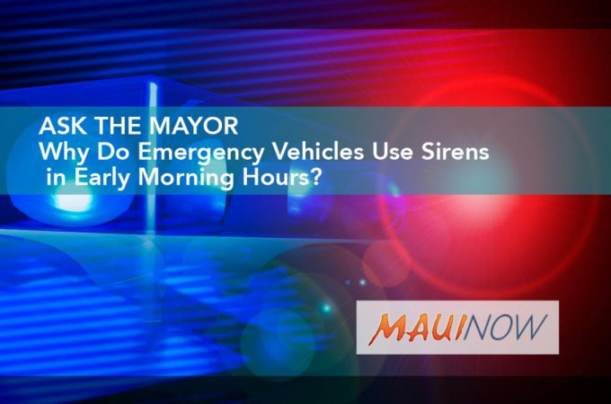 Maui Now : Ask the Mayor: Why Do Emergency Vehicles Use Sirens in Early Morning Hours?