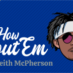 How Bout Em w/ Keith McPherson