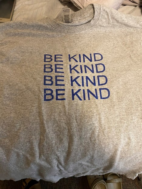 Be to Kind to Everyone T-shirt.