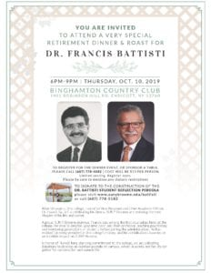 You are invited to attend a very special retirement dinner and roast for Dr. Francis Battisti from 6 to 9 p.m. Thursday, Oct. 10, at the Binghamton Country Club, located at 1401 Robinson Hill Road in Endicott.