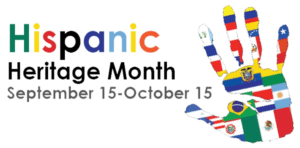 Hispanic Heritage Month Sept. 15 through Oct. 15