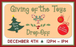 Giving of the Toys Drop-off; Drive thru only, Car decorating encouraged! December 4, 2020 12:00 pm to 1:00 pm