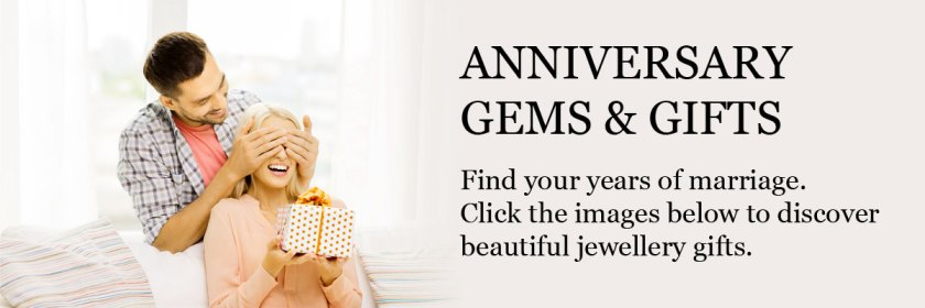 ANNIVERSARY GEMS & GIFTS: Find your years of marriage. Click the images below to discover beautiful jewellery gifts.