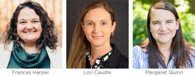 Frances Harper, assistant professor of theory and practice in teacher education, and Lori Caudle and Margaret Quinn, both assistant professors in child and family studies