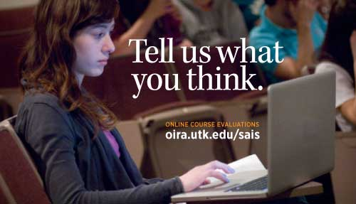 Tell us what you think. Online course evaluations. oira.utk.edu/sais