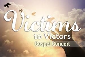 Victims to Victors Gospel Concert