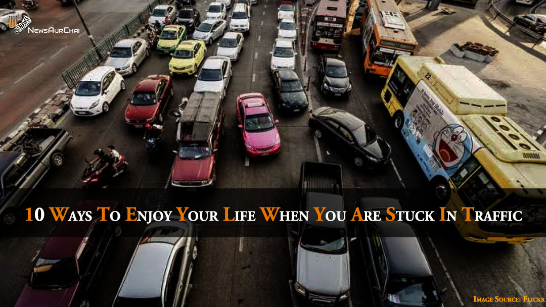 10 ways to enjoy your life when you are stuck in traffic