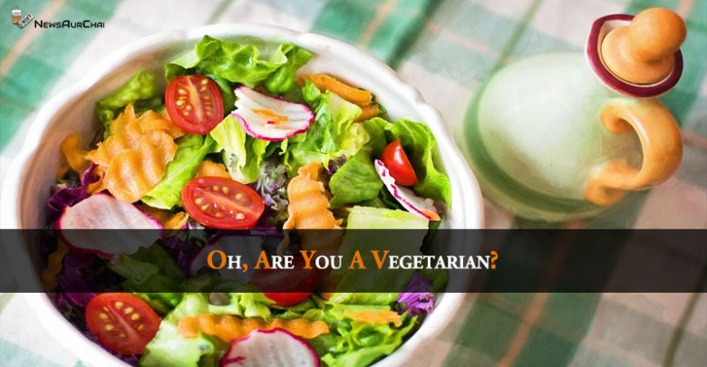 Oh, Are You A Vegetarian?