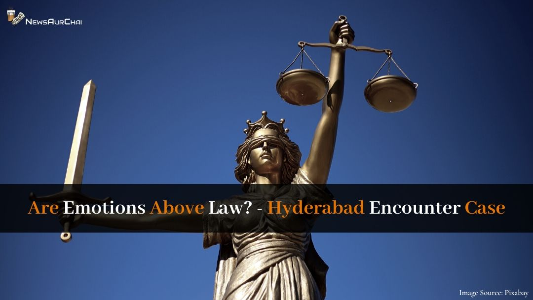 Are Emotions Above Law? - Hyderabad Encounter Case