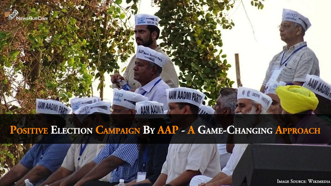 Positive Election Campaign By AAP - A Game-Changing Approach