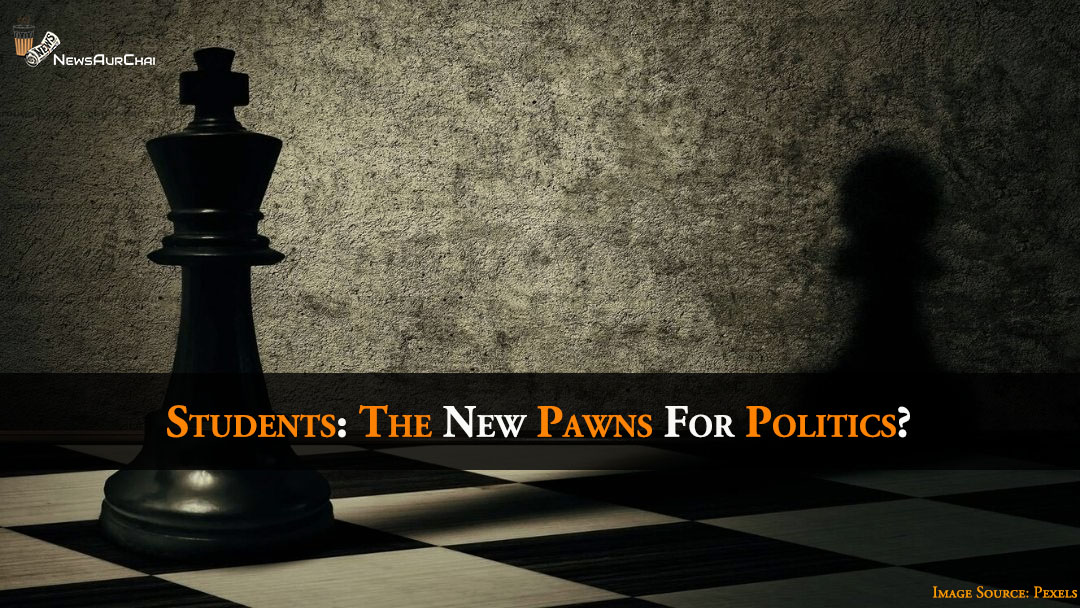 Students: The New Pawns For Politics?