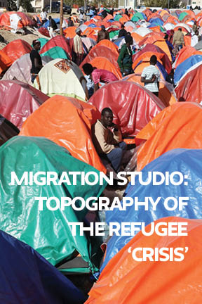 Migration Studio: Topography of the Refugee 'Crisis'
