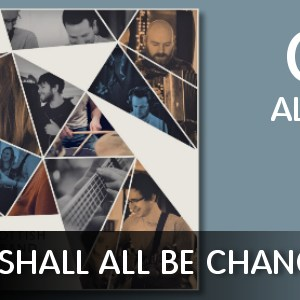 We_Shall_All_Be_Changed_CD