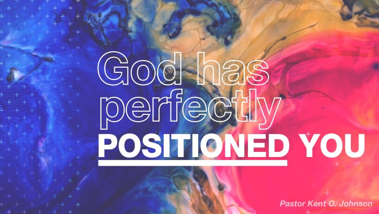 God Has Perfectly Positioned You