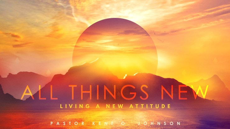 All Things New: Living A New Attitude Image
