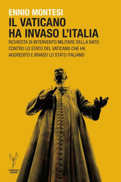 Ennio Montesi - Il Vaticano ha invaso l'Italia