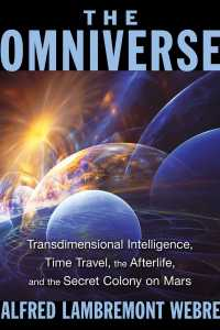 The Omniverse: Transdimensional Intelligence, Time Travel, the Afterlife, and the Secret Colony on Mars Paperback by Alfred Lambremont Webre (Author)