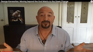 George Kavassilas: Moving beyond the God Matrix to the Great Change
