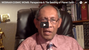 WEBINAR- COSMIC WOMB: Panspermia & The Seeding of Planet Earth with Prof. Chandra Wickramasinghe, PhD