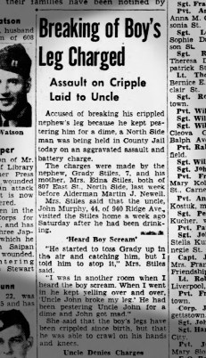 Grady Stiles turns up in a 1944 newspaper article in which an uncle is accused of breaking young Stiles' legs. Stiles was age 7.