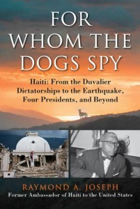"""For Whom the Dogs Spy"" — which spans history from the dictatorships of François ""Papa Doc"" and Jean-Claude ""Baby Doc"" Duvalier to the current day — is an insider look at Haiti by a diplomat who served under four presidents."