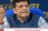 India will play an important role in ensuring cost-effective and innovative healthcare solutions for future: Piyush Goyal