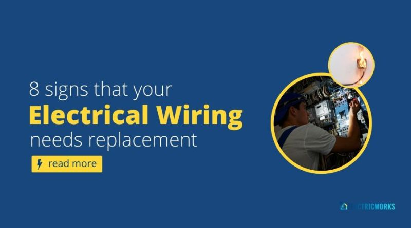 8 Signs That Your Electrical Wiring Needs Replacement