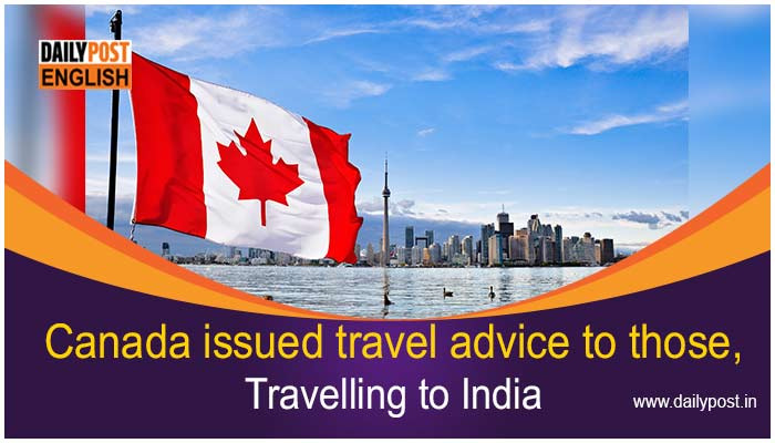 Canada Instructed its Citizens to not to travel to india