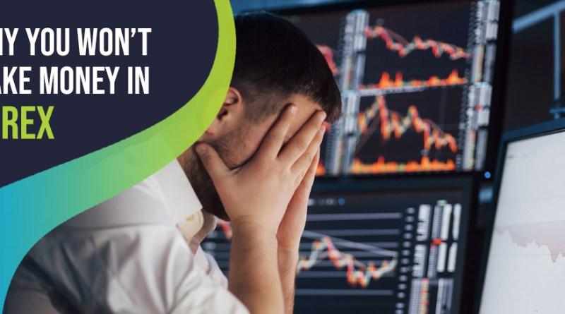 Why You Won't Make Money in Forex