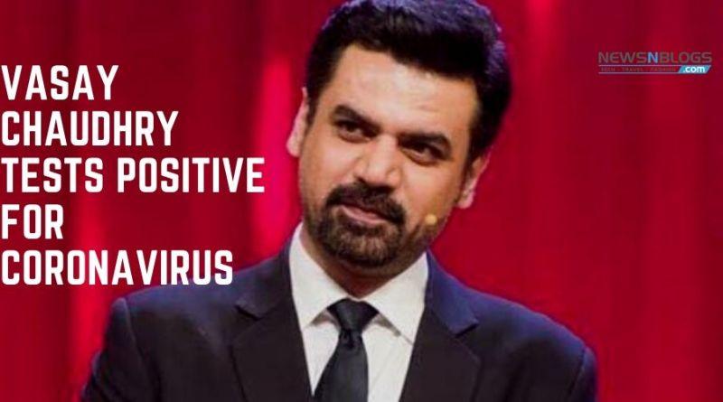 Vasay Chaudhry tests Positive for Coronavirus