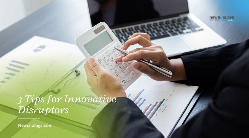 3 Tips for Innovative Disruptors