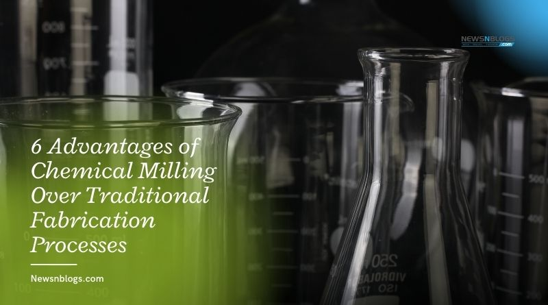 6 Advantages of Chemical Milling Over Traditional Fabrication Processes